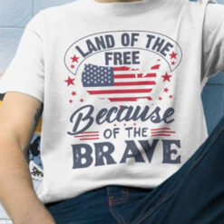 Land Of The Free Because Of The Brave Shirt Independence Day