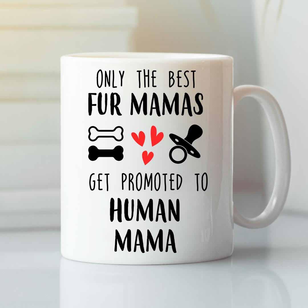 Mama To Be Mug The Best Fur Mamas Get Promoted To Human Mama