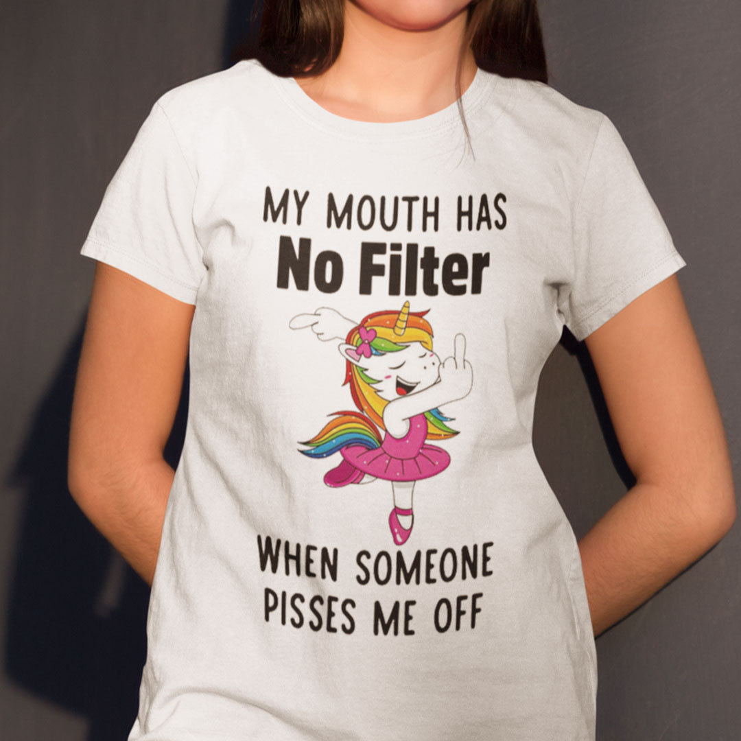 My Mouth Has No Filter When Someone Pisses Me Off Unicorn Shirt