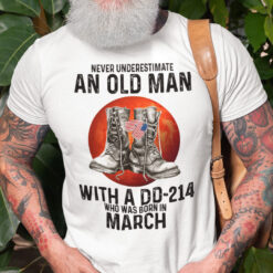 Never Underestimate An Old Man With A DD 214 Shirt March