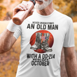 Never Underestimate An Old Man With A DD 214 Shirt October