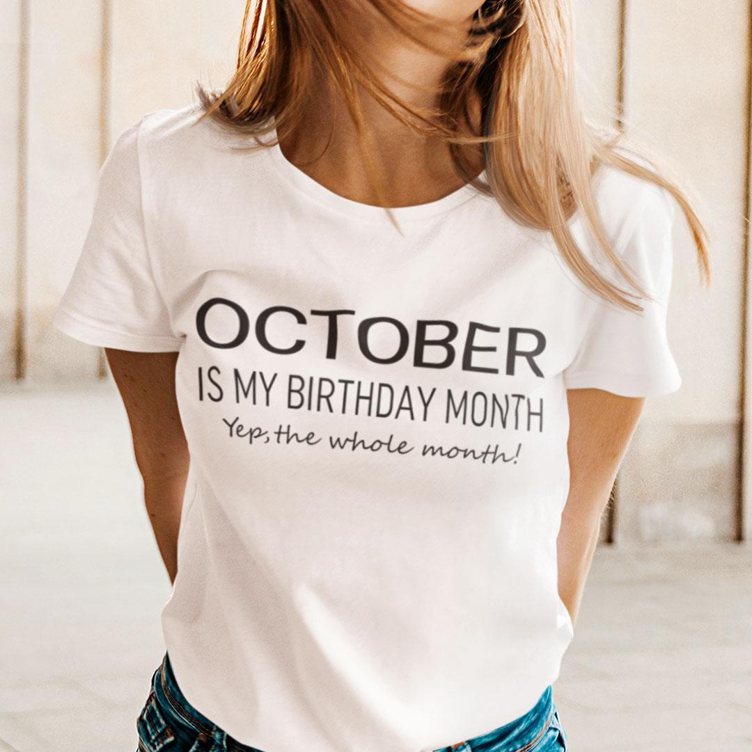 October Birthday T Shirt October Is My Birthday Month