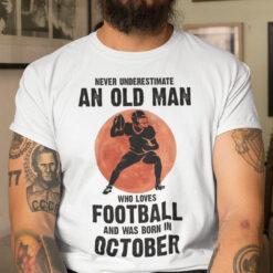 Old Man Football Shirt Loves Football And Born In October
