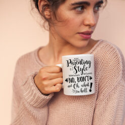 Parenting Style Mug No Dont Oh What The Hell 3
