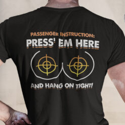 Passenger Instructions Press Em Here And Hang On Tight Shirt