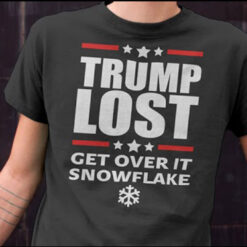 Trump Lost Get Over It Snowflake T Shirt