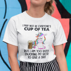 Unicorn I May Not Be Everyone's Cup Of Tea Shirt