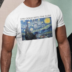 Van Gogh With The Flow Shirt Go With The Flow