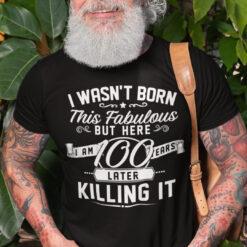 100th Birthday Shirt I Wasn't Born This Fabulous