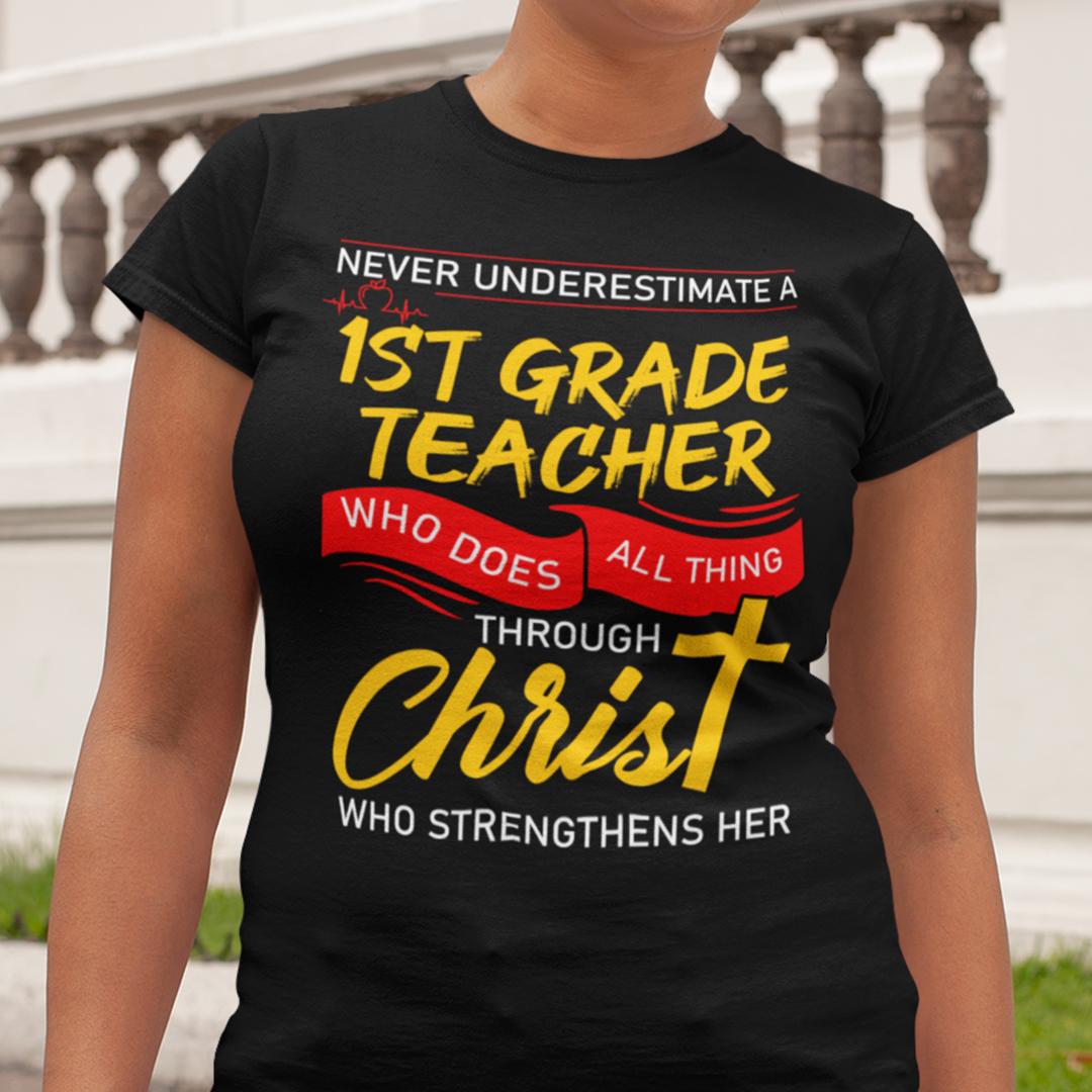 1st Grade Teacher Shirt Who Does All Things Through Christ