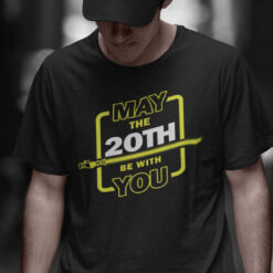 20th Birthday Shirt May The 20th Be With You