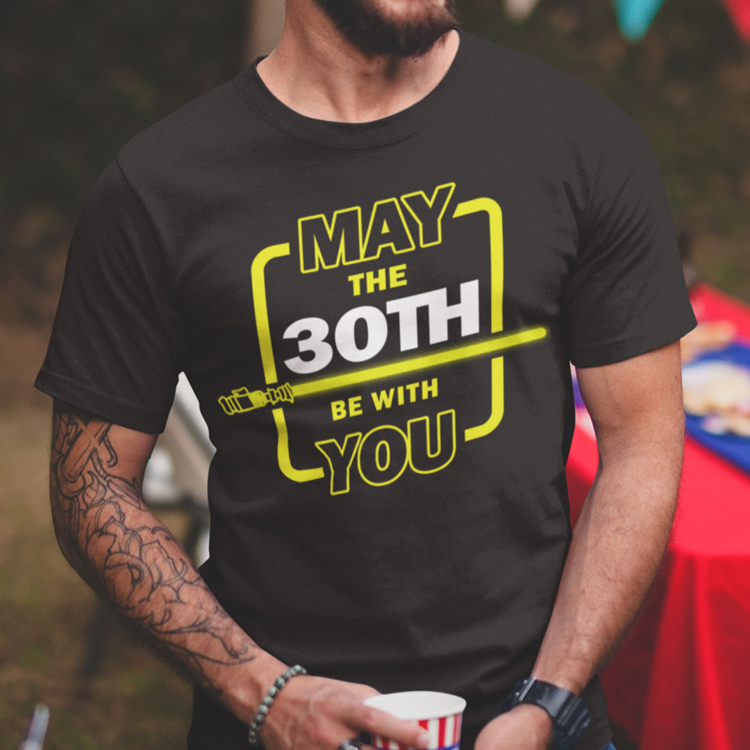 30th Birthday Shirt May The 30th Be With You