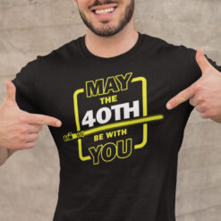 40th Birthday Shirt May The 40th Be With You