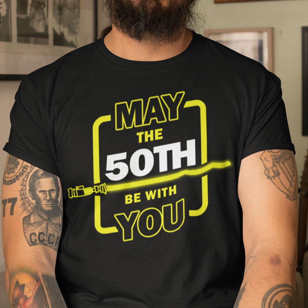 50th Birthday Shirt May The 50th Be With You