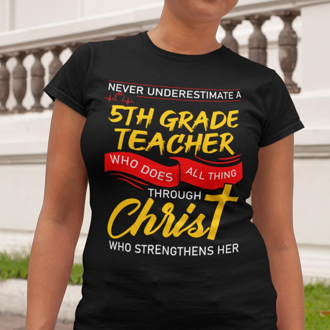 5th Grade Teacher Shirt Who Does All Things Through Christ