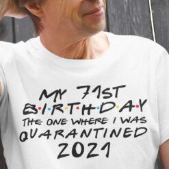 71st Birthday Shirt The One Where I Was Quarantined 2021