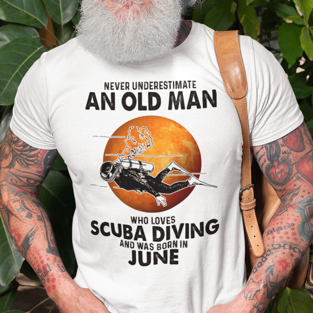 An Old Man Who Loves Scuba Diving Shirt Born In June