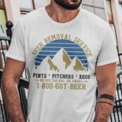 Beer Removal Service T Shirt 1800 Got Beer