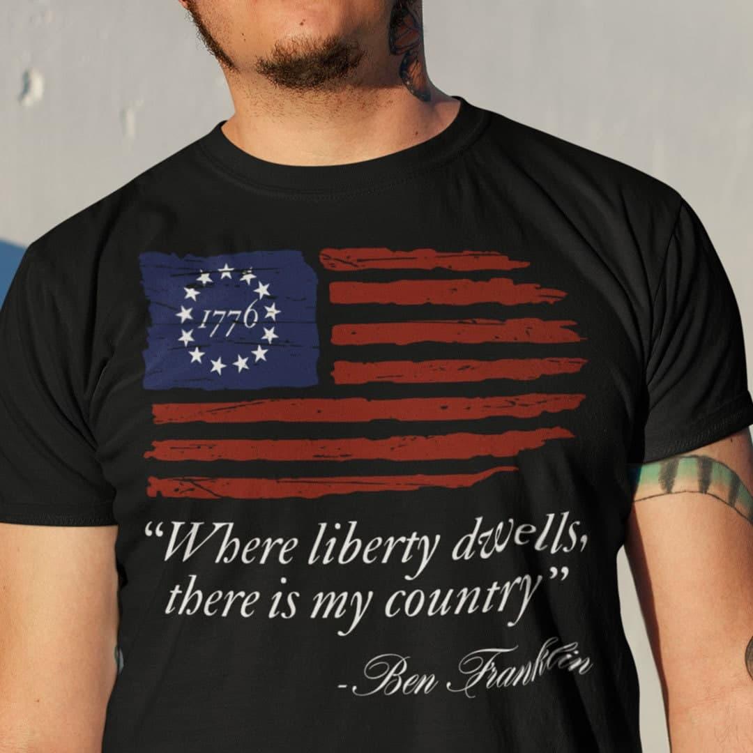 Betsy Ross Flag T Shirt Where Liberity Dwells