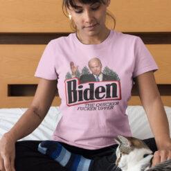 Biden The Quicker Fucker Upper T Shirt