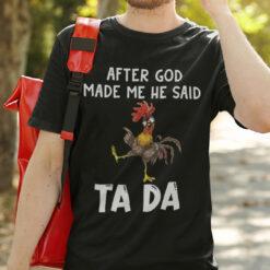Funny Hei Hei After God Made Me He Said Tada Shirt