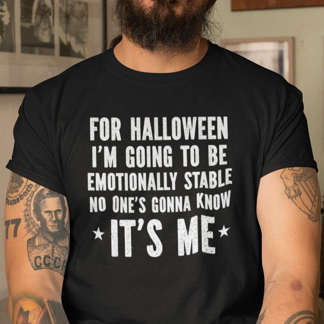 Halloween T Shirt I'm Going To Be Emotionally Stable