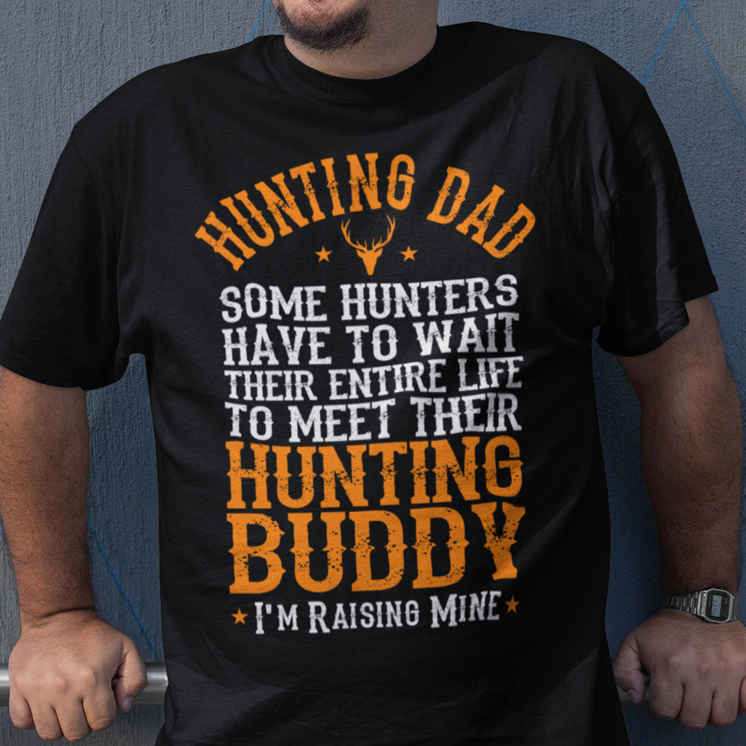 Hunting T Shirt Some Hunters Have To Wait Their Entire Life