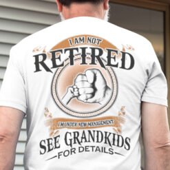 I Am Not Retired See Grandkids For Details Shirt