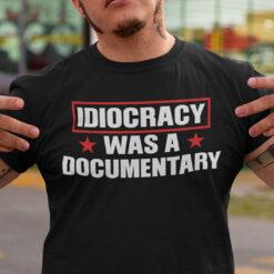 Idiocracy Was A Documentary Shirt Anti Democracy