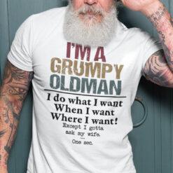 I'm A Grumpy Old Man I Do What I Want Shirt
