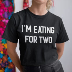 I'm Eating for Two Shirt Pregnancy Announcement