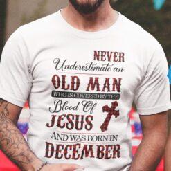 Jesus T Shirt Never Underestimate An Old Man December