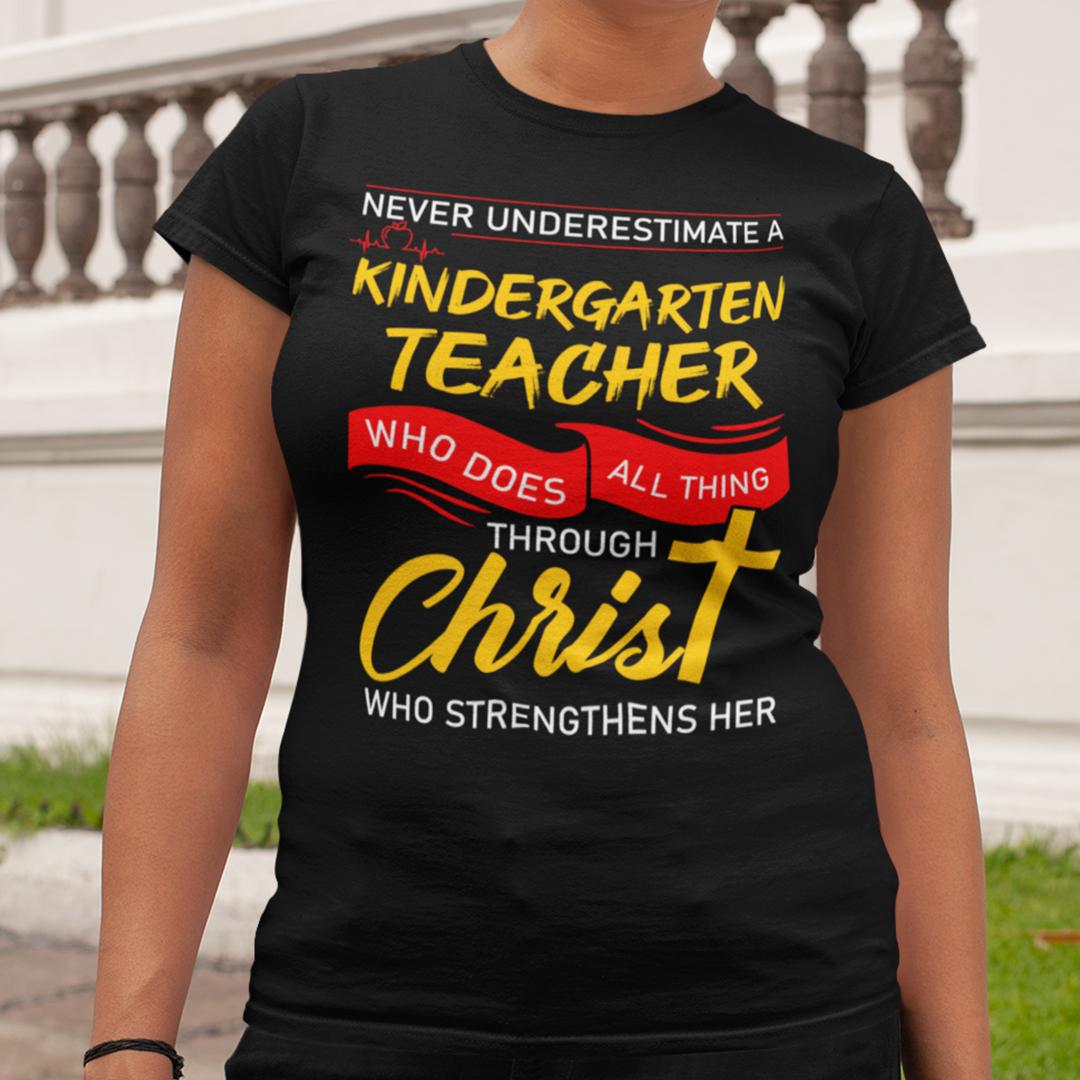 Kindergarten Teacher Shirt Who Does All Things Through Christ