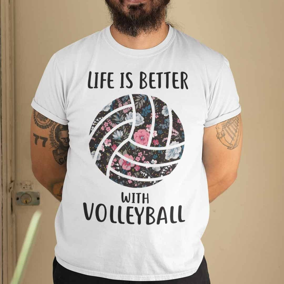Life Is Better With Volleyball Shirt