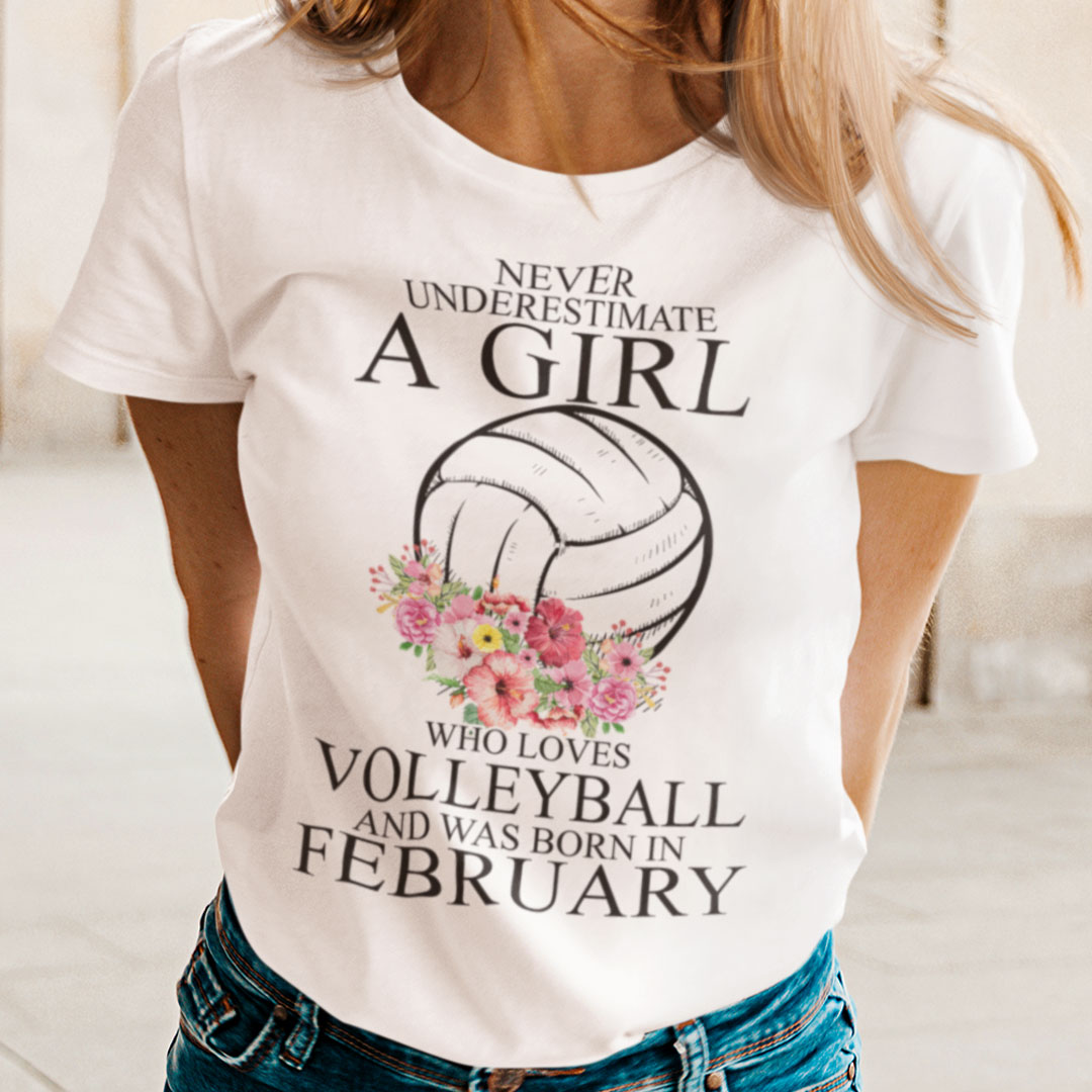 Never Underestimate A Girl Loves Volleyball Shirt February