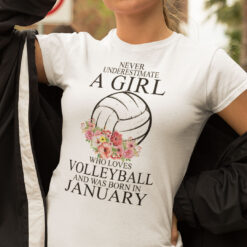 Never Underestimate A Girl Loves Volleyball Shirt January