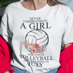 Never Underestimate A Girl Loves Volleyball Shirt July