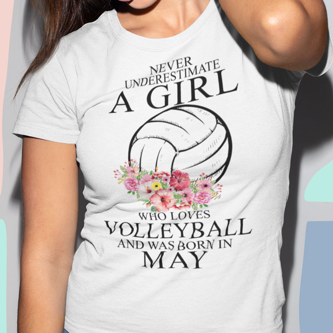 Never Underestimate A Girl Loves Volleyball Shirt May