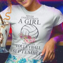 Never Underestimate A Girl Loves Volleyball Shirt September