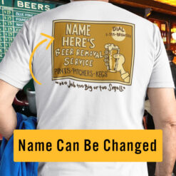 Personalized Beer Removal Service Pints Pitchers Kegs Shirt