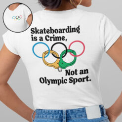 Skateboarding Is A Crime Not An Olympic Sport Shirt 2 Sided