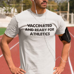 Vaccinated And Ready For Athletics Shirt