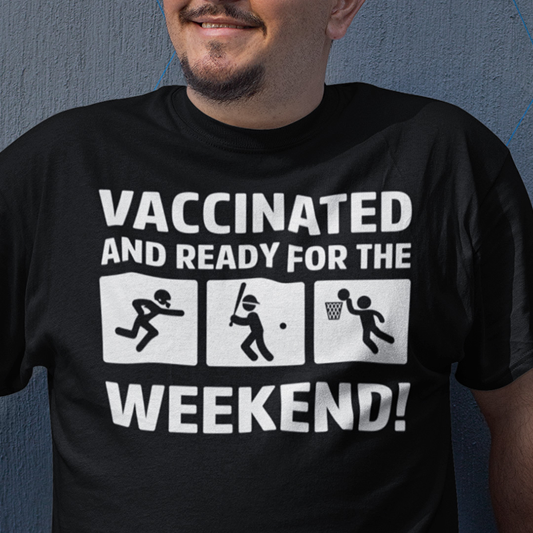 Vaccinated And Ready For Weekend Shirt Rugby Baseball Basketball