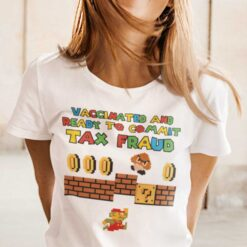 Vaccinated And Ready To Commit Tax Fraud Shirt Mario Style