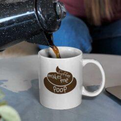 Coffee Makes Me Poop Mug Funny Poopy