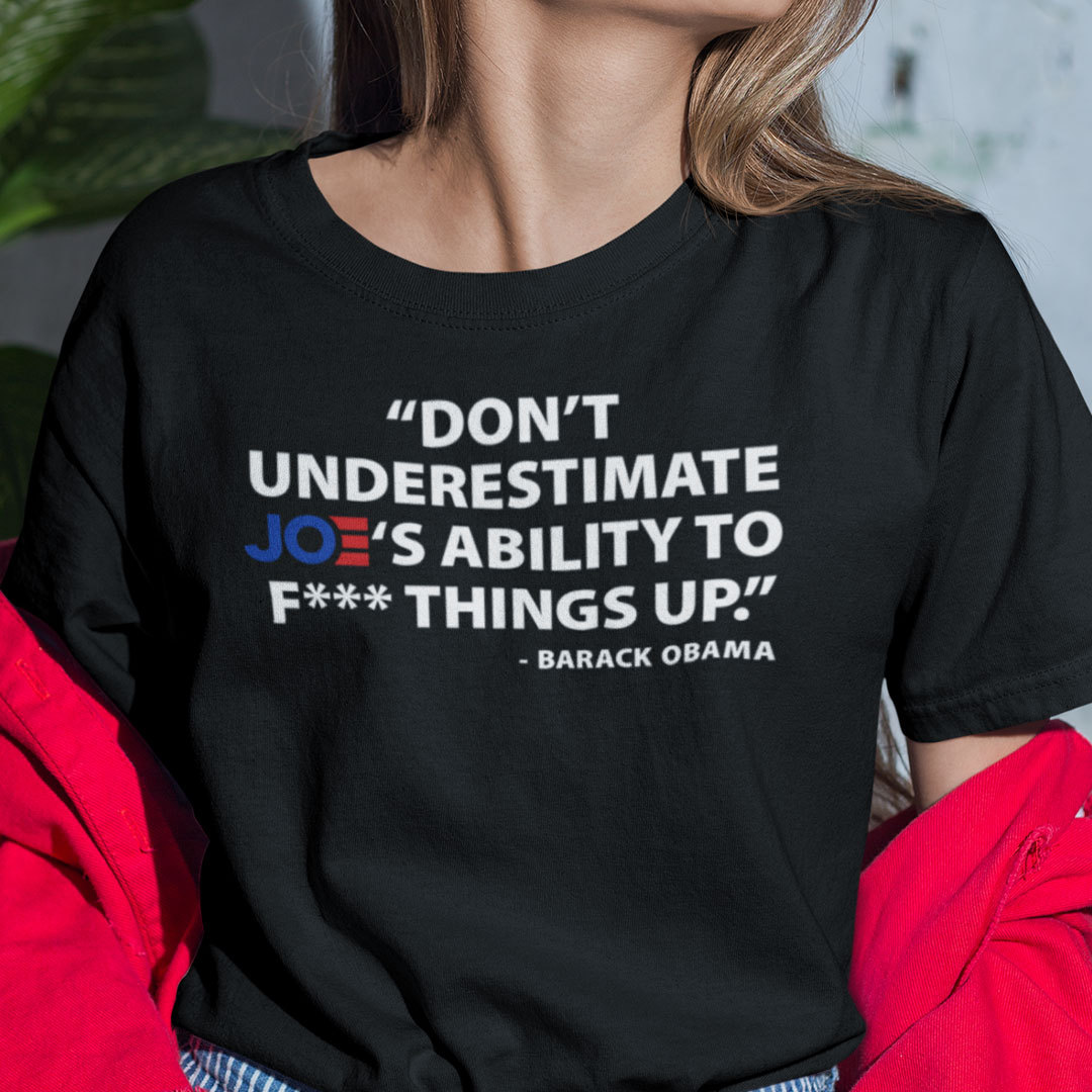 Don't Underestimate Joe's Ability To F ck Things Up Shirt