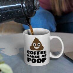 Funny Coffee Makes Me Poop Mug