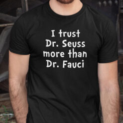 Funny Dr Fauci T Shirt I Trust Dr Sessus More Than I Trust Dr Fauci
