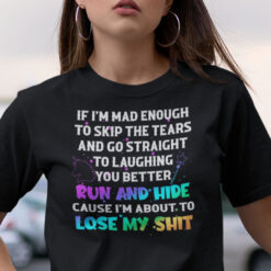Funny If Im Mad Enough To Skip The Tears Unicorn T Shirt