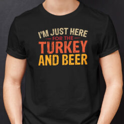 I'm Just Here For Turkey And Beer T Shirt Thanksgiving